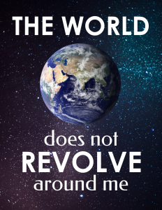 The World Does Not Revolve Around Me